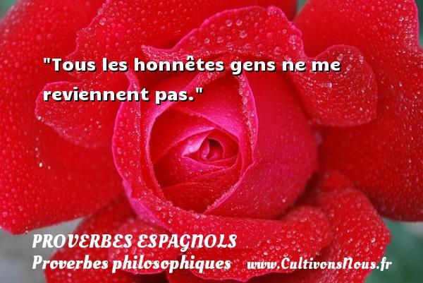 Tous les honnêtes gens ne me reviennent pas. Un Proverbe espagnol PROVERBES ESPAGNOLS - Proverbes philosophiques