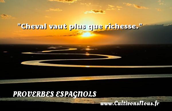 Cheval vaut plus que richesse. Un Proverbe espagnol PROVERBES ESPAGNOLS - Proverbes philosophiques