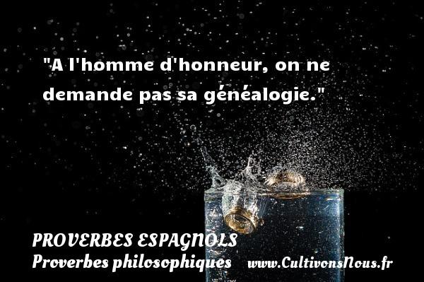 Proverbes espagnols - Proverbes philosophiques - A l homme d honneur, on ne demande pas sa généalogie. Un Proverbe espagnol PROVERBES ESPAGNOLS