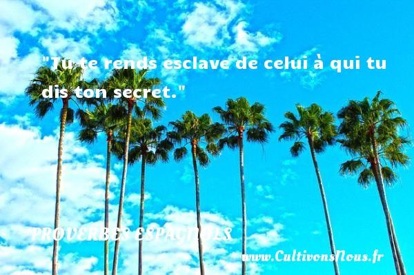 Tu te rends esclave de celui à qui tu dis ton secret. Un Proverbe espagnol PROVERBES ESPAGNOLS - Proverbes philosophiques