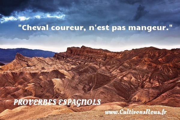 Cheval coureur, n est pas mangeur. Un Proverbe espagnol PROVERBES ESPAGNOLS - Proverbes philosophiques