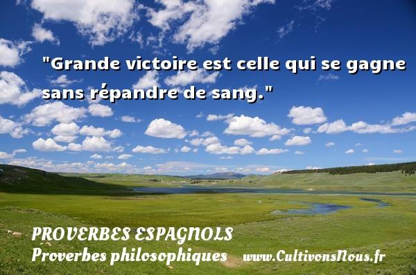 Grande victoire est celle qui se gagne sans répandre de sang. Un Proverbe espagnol PROVERBES ESPAGNOLS - Proverbes philosophiques - Proverbes victoire
