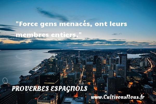 Force gens menacés, ont leurs membres entiers. Un Proverbe espagnol PROVERBES ESPAGNOLS - Proverbes philosophiques