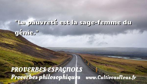 La pauvreté est la sage-femme du génie. Un Proverbe espagnol PROVERBES ESPAGNOLS - Proverbes philosophiques