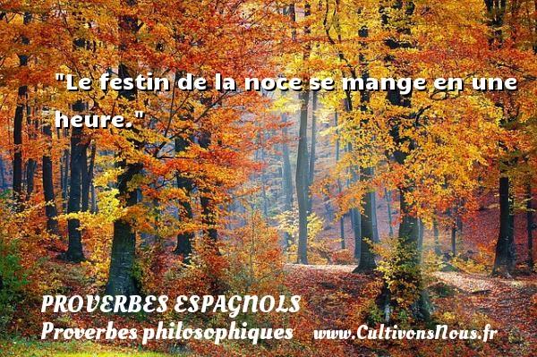 Proverbes espagnols - Proverbes philosophiques - Le festin de la noce se mange en une heure.  Un Proverbe espagnol PROVERBES ESPAGNOLS