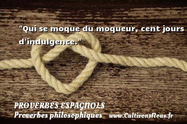 Qui se moque du moqueur, cent jours d indulgence. Un Proverbe espagnol PROVERBES ESPAGNOLS - Proverbes philosophiques