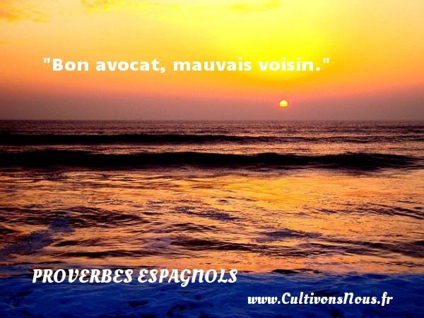 Bon avocat, mauvais voisin. Un Proverbe espagnol PROVERBES ESPAGNOLS - Proverbes philosophiques