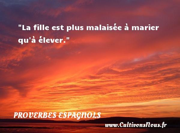 La fille est plus malaisée à marier qu à élever. Un Proverbe espagnol PROVERBES ESPAGNOLS