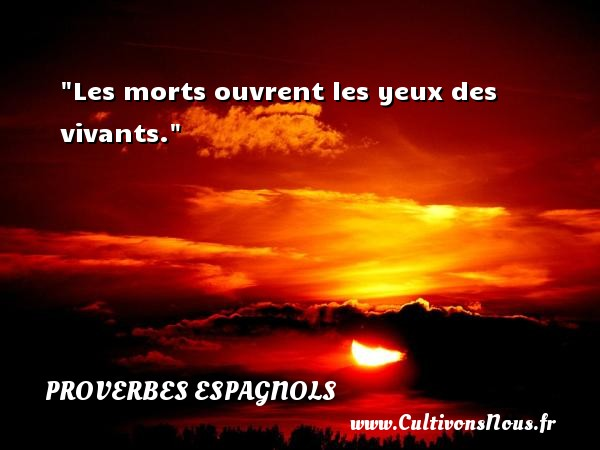Les morts ouvrent les yeux des vivants. Un Proverbe espagnol PROVERBES ESPAGNOLS