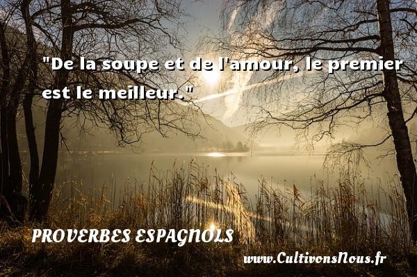 Proverbes espagnols - De la soupe et de l amour, le premier est le meilleur. Un Proverbe espagnol PROVERBES ESPAGNOLS