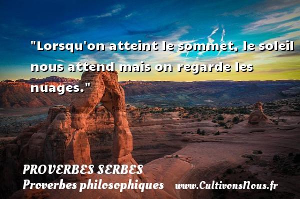 Proverbes serbes - Proverbes philosophiques - Lorsqu on atteint le sommet, le soleil nous attend mais on regarde les nuages.  Un Proverbe serbe PROVERBES SERBES