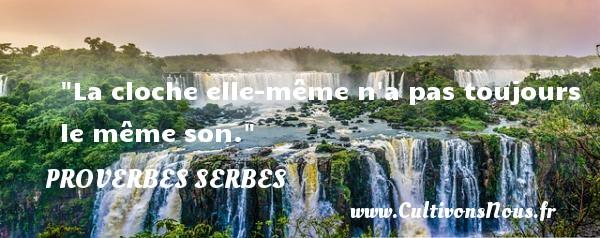 Proverbes serbes - La cloche elle-même n a pas toujours le même son. Un Proverbe serbe PROVERBES SERBES