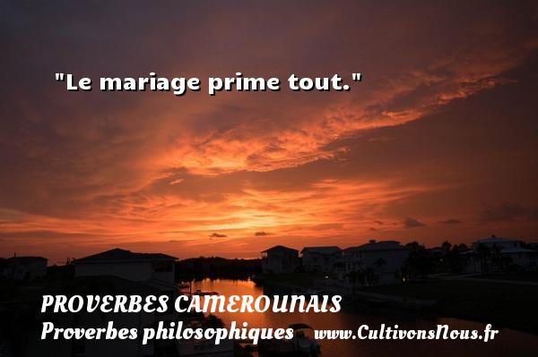 Le mariage prime tout. Un Proverbe camerounais PROVERBES CAMEROUNAIS - Proverbes philosophiques