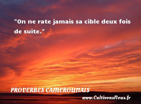 On ne rate jamais sa cible deux fois de suite. Un Proverbe camerounais PROVERBES CAMEROUNAIS - Proverbes philosophiques