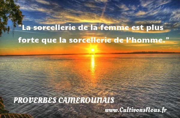La sorcellerie de la femme est plus forte que la sorcellerie de l'homme. Un Proverbe camerounais PROVERBES CAMEROUNAIS - Proverbes fun - Proverbes philosophiques