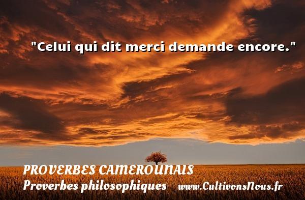 Celui qui dit merci demande encore. Un Proverbe camerounais PROVERBES CAMEROUNAIS - Proverbes philosophiques