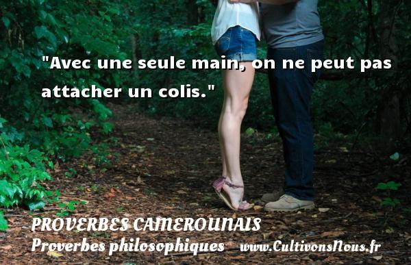 Avec une seule main, on ne peut pas attacher un colis. Un Proverbe camerounais PROVERBES CAMEROUNAIS - Proverbes philosophiques