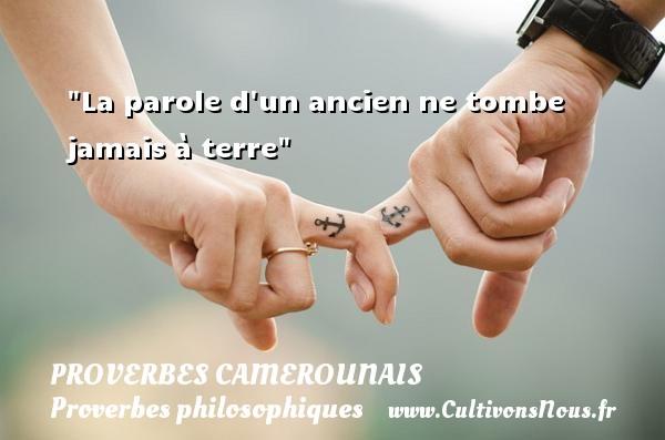 La parole d un ancien ne tombe jamais à terre Un Proverbe camerounais PROVERBES CAMEROUNAIS - Proverbes philosophiques