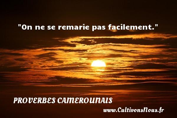 On ne se remarie pas facilement. Un Proverbe camerounais PROVERBES CAMEROUNAIS