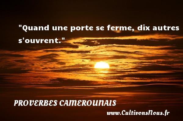 Quand une porte se ferme, dix autres s ouvrent. Un Proverbe camerounais PROVERBES CAMEROUNAIS