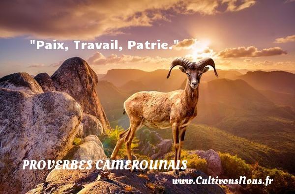 Paix, Travail, Patrie. Un Proverbe camerounais PROVERBES CAMEROUNAIS
