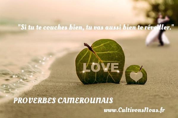 Si tu te couches bien, tu vas aussi bien te réveiller. Un Proverbe camerounais PROVERBES CAMEROUNAIS