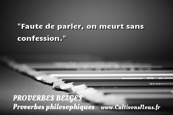 Proverbes belges - Proverbes philosophiques - Faute de parler, on meurt sans confession. Un Proverbe belge PROVERBES BELGES