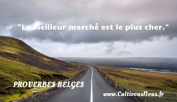 Le meilleur marché est le plus cher. Un Proverbe belge PROVERBES BELGES - Proverbes philosophiques