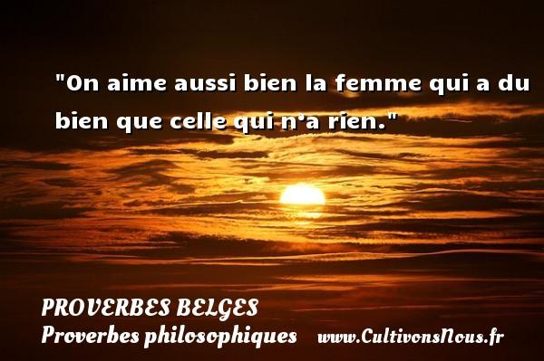 Proverbes belges - Proverbes philosophiques - On aime aussi bien la femme qui a du bien que celle qui n'a rien. Un Proverbe belge PROVERBES BELGES