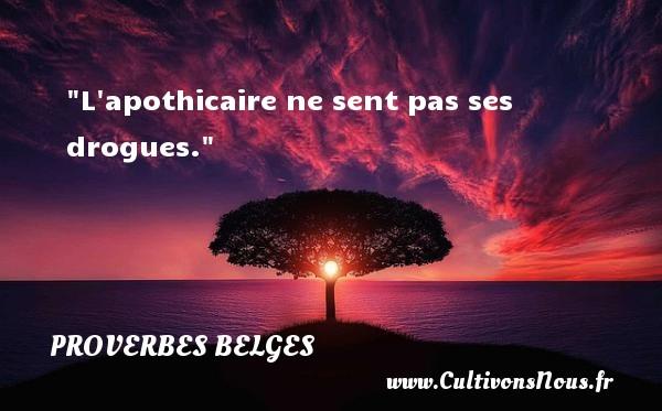 L apothicaire ne sent pas ses drogues. Un Proverbe belge PROVERBES BELGES