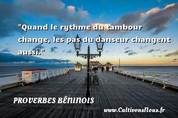 Quand le rythme du tambour change, les pas du danseur changent aussi. Un Proverbe béninois PROVERBES BENINOIS - Proverbes philosophiques