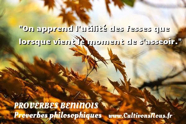 Proverbes beninois - Proverbes philosophiques - On apprend l utilité des fesses que lorsque vient le moment de s asseoir. Un Proverbe béninois PROVERBES BENINOIS