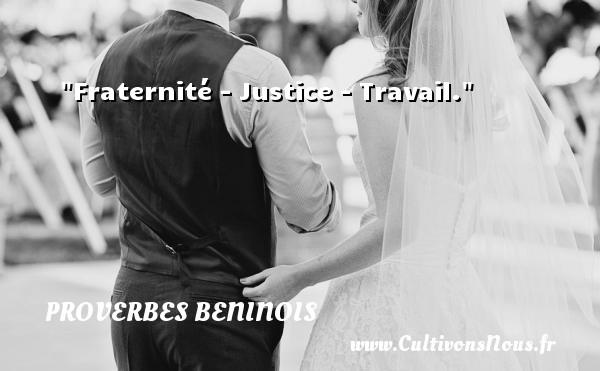 Proverbes beninois - Fraternité - Justice - Travail. Un Proverbe béninois PROVERBES BENINOIS
