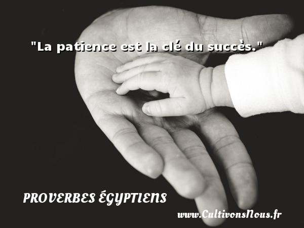 Proverbes égyptiens - La patience est la clé du succès.  Un Proverbe egyptien PROVERBES ÉGYPTIENS