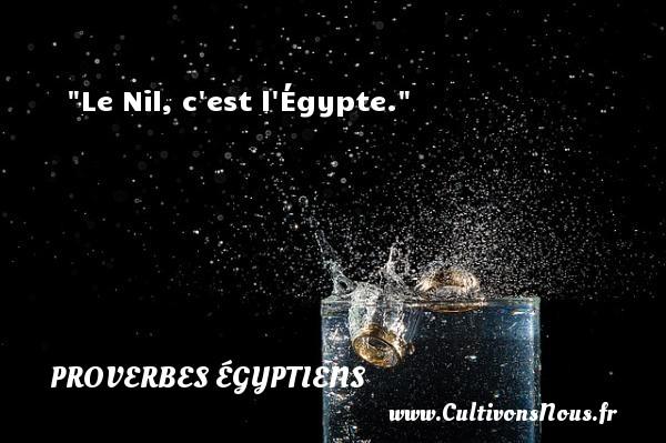 Le Nil, c est l Égypte. Un Proverbe egyptien PROVERBES ÉGYPTIENS - Proverbes égyptiens - Proverbes connus - Proverbes philosophiques