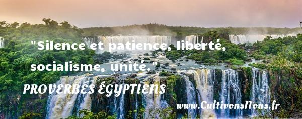 Silence et patience, liberté, socialisme, unité. Un Proverbe egyptien PROVERBES ÉGYPTIENS - Proverbes égyptiens - Proverbes liberté