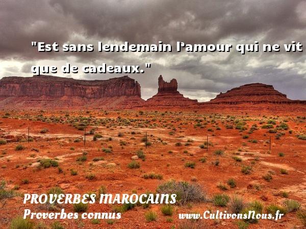 Proverbes marocains - Proverbes connus - Est sans lendemain l'amour qui ne vit que de cadeaux. Un Proverbe marocain PROVERBES MAROCAINS