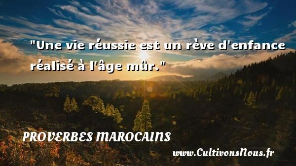 Une vie réussie est un rève d enfance réalisé à l âge mûr. Un Proverbe marocain PROVERBES MAROCAINS - Proverbes philosophiques