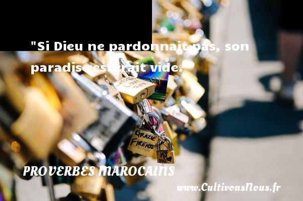 Si Dieu ne pardonnait pas, son paradis resterait vide. Un Proverbe marocain PROVERBES MAROCAINS