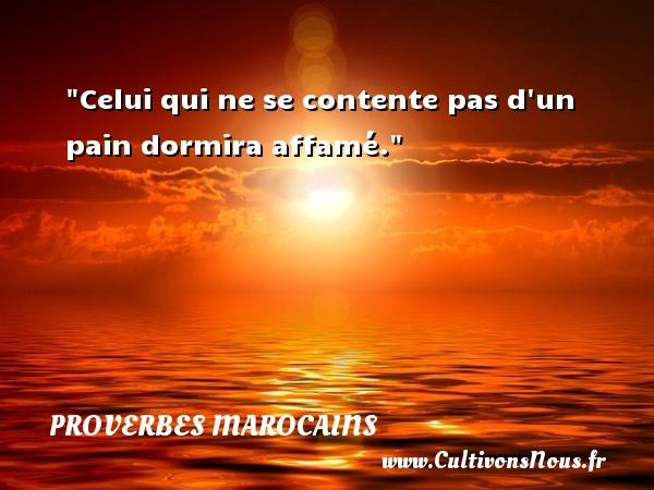 Proverbes marocains - Proverbes philosophiques - Celui qui ne se contente pas d un pain dormira affamé. Un Proverbe marocain PROVERBES MAROCAINS