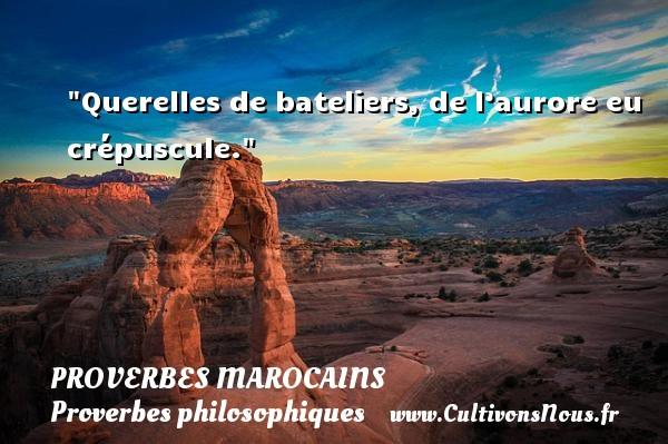 Querelles de bateliers, de l'aurore eu crépuscule. Un Proverbe marocain PROVERBES MAROCAINS - Proverbes marocains - Proverbes philosophiques