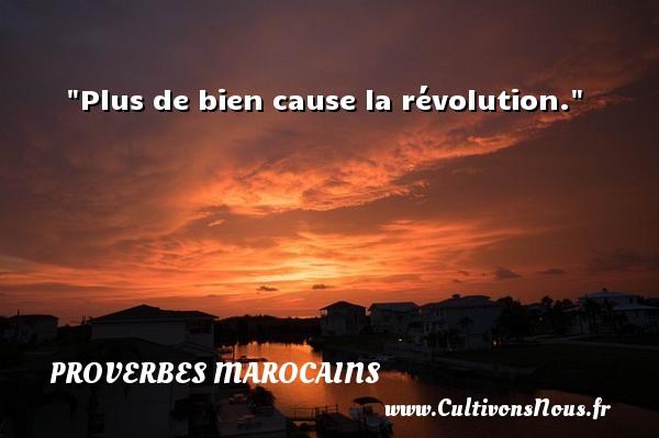 Proverbes marocains - Proverbes philosophiques - Plus de bien cause la révolution. Un Proverbe marocain PROVERBES MAROCAINS