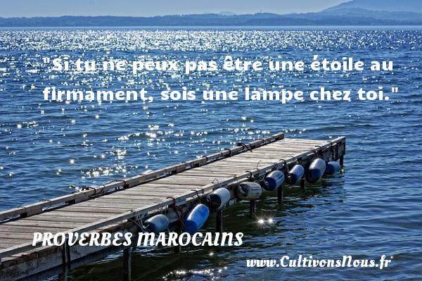 Proverbes marocains - Proverbes philosophiques - Si tu ne peux pas être une étoile au firmament, sois une lampe chez toi. Un Proverbe marocain PROVERBES MAROCAINS
