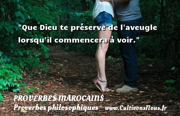 Que Dieu te préserve de l aveugle lorsqu il commencera à voir. Un Proverbe marocain PROVERBES MAROCAINS - Proverbes philosophiques