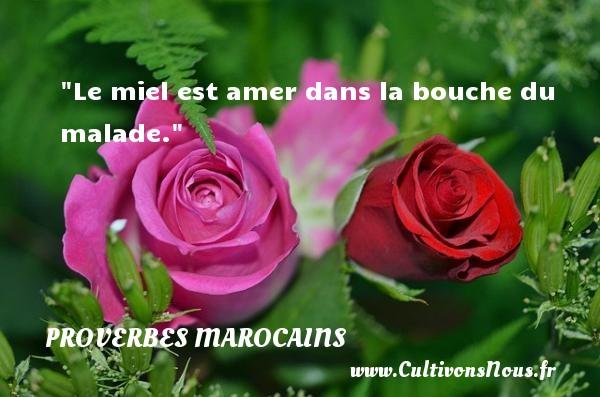 Proverbes marocains - Proverbes philosophiques - Le miel est amer dans la bouche du malade. Un Proverbe marocain PROVERBES MAROCAINS