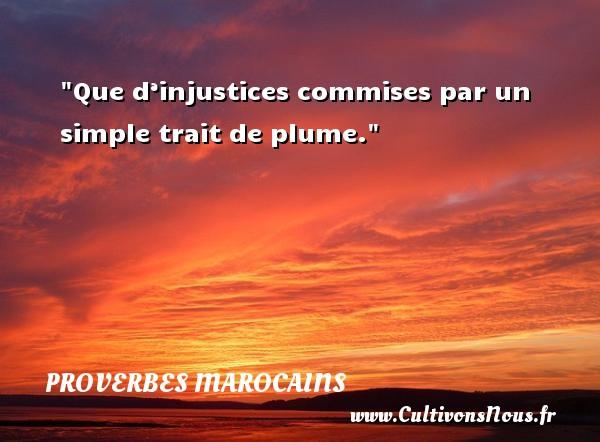 Que d'injustices commises par un simple trait de plume. Un Proverbe marocain PROVERBES MAROCAINS - Proverbes philosophiques