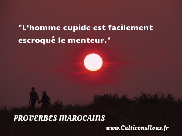 L'homme cupide est facilement escroqué le menteur. Un Proverbe marocain PROVERBES MAROCAINS - Proverbes philosophiques
