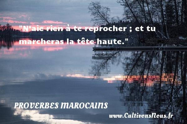 Proverbes marocains - Proverbes fun - N'aie rien à te reprocher ; et tu marcheras la tête haute. Un Proverbe marocain PROVERBES MAROCAINS