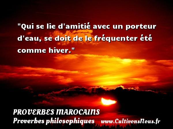 Qui se lie d amitié avec un porteur d eau, se doit de le fréquenter été comme hiver. Un Proverbe marocain PROVERBES MAROCAINS - Proverbes philosophiques