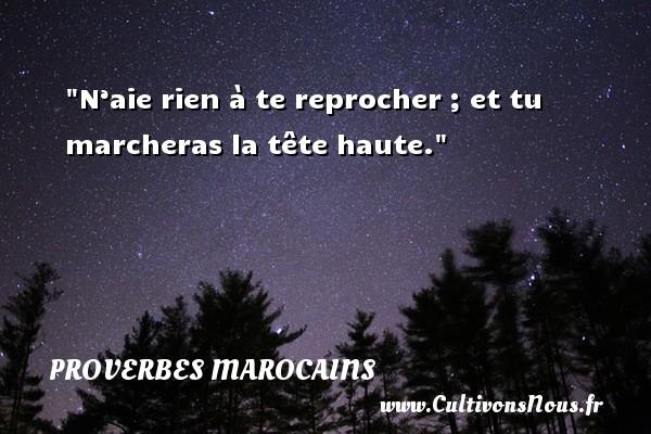 Proverbes marocains - N'aie rien à te reprocher ; et tu marcheras la tête haute. Un Proverbe marocain PROVERBES MAROCAINS